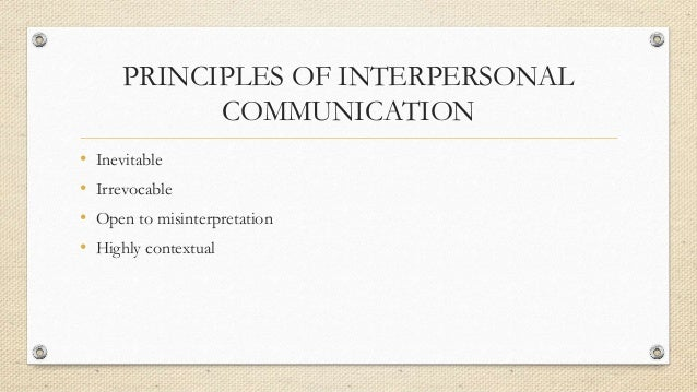 principles of interpersonal leadership Principles of communication introduction interpersonal communication is the foundation of human interaction its importance for innovation and change can hardly be.