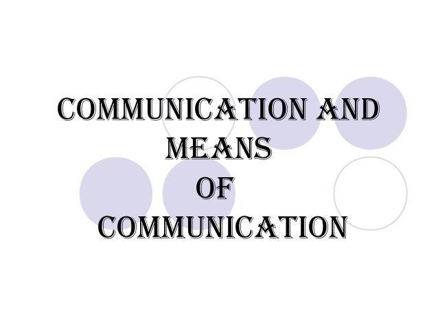 CommuniCation andmeansofCommuniCation