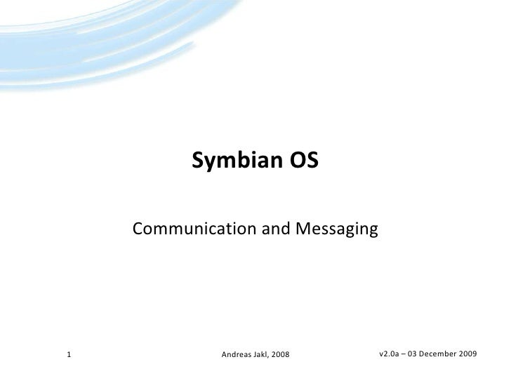 Symbian OS<br />Communication and Messaging<br />1<br />Andreas Jakl, 2008<br />v2.0a – 19 June 2008<br />