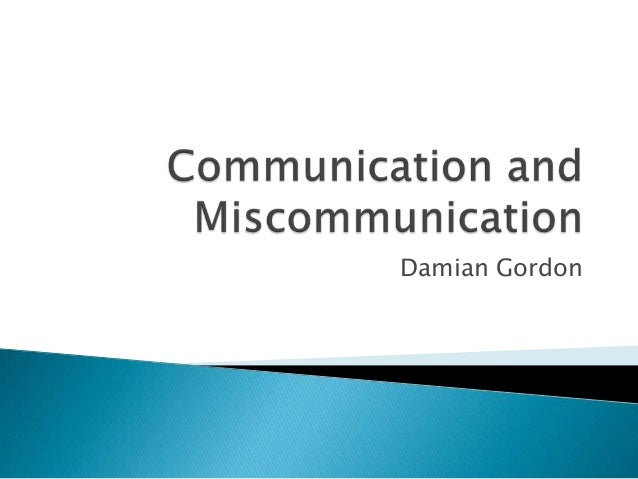verbal miscommunication The wrong message can also be established if the body language conveyed does not match a verbal message nonverbal communication miscommunication.
