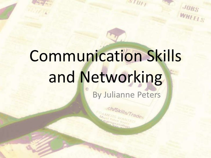 Communication Skills and Networking<br />By Julianne Peters<br />