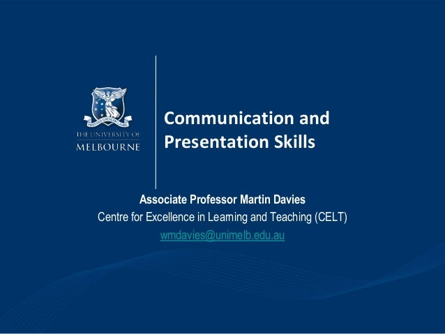 Communication and              Presentation Skills         Associate Professor Martin DaviesCentre for Excellence in Learn...