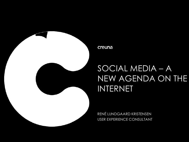 SOCIAL MEDIA – A NEW AGENDA ON THE INTERNET<br />RENÉ LUNDGAARD KRISTENSEN<br />USER EXPERIENCE CONSULTANT<br />COMMUNICAT...