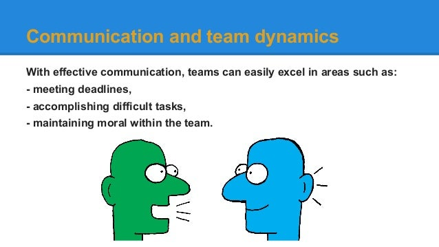 communication in team dynamics Communication definition is - a process by which information is exchanged between individuals through a common system of symbols, signs, or behavior also :.