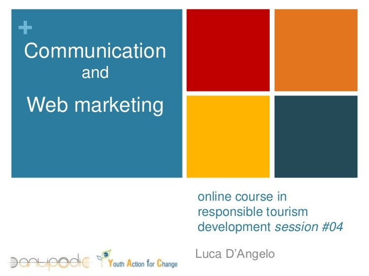 Communicationand <br />Web marketing<br />online course in responsible tourism development session #04<br />Luca D'Angelo<...