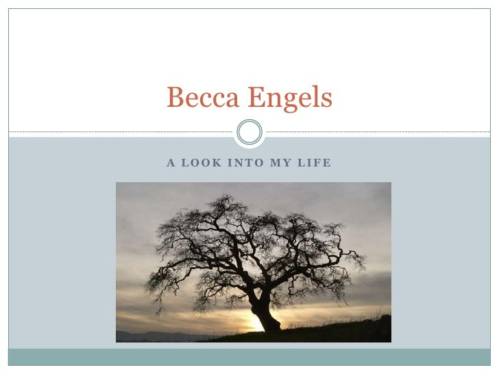 A look into my life<br />Becca Engels<br />