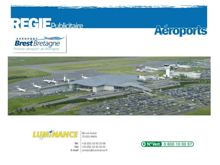AEROPORT BREST BRETAGNE Quelques chiffres1er aéroport Breton,15éme aéroport Français,50% vols business, 77% vols France e...