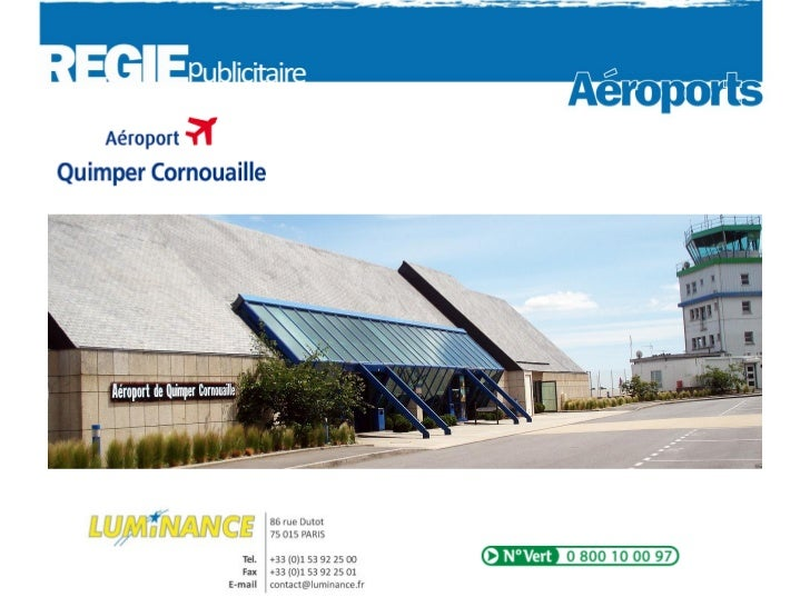 AEROPORT QUIMPER CORNOUAILLE Quelques chiffres110 000 passagers par an,65% Quimpérois et proche région,CSP++ cadres et ch...