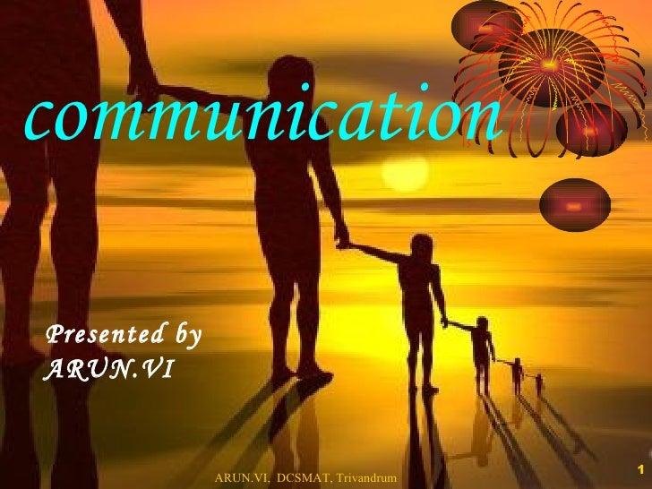 communication Presented by  ARUN.VI
