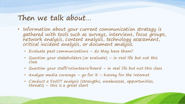 Then we talk about… • Information about your current communication strategy is gathered with tools such as surveys, interv...