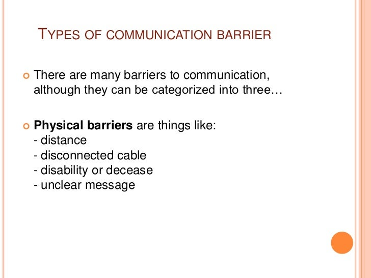 types of communication and the barriers Practical advice to eliminate common communication mistakes  begin paying  attention to the type of facial expressions you use and when.