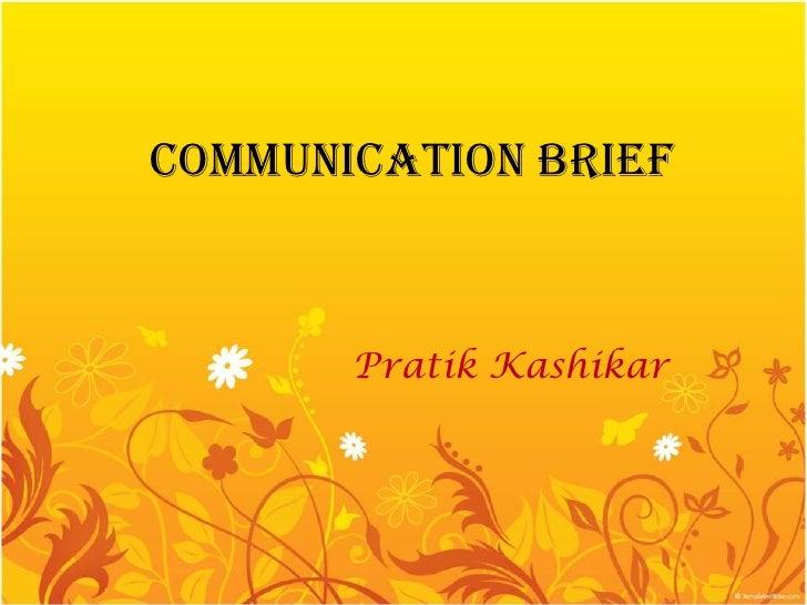Communication brief       Pratik Kashikar
