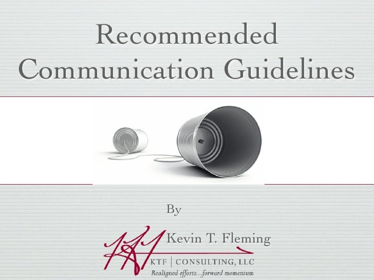 Recommended Communication Guidelines              By            Kevin T. Fleming