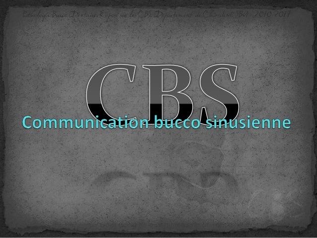 Plan de l'éxposé : INTRODUCTION RAPPEL COMMUNICATION BUCCO SINUSIENNE (CBS) Définition Etiologies Donnees anatomo-patholog...