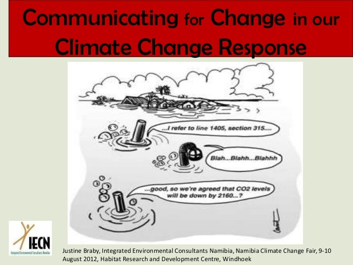 Communicating for Change in our   Climate Change Response        Justine Braby, Integrated Environmental Consultants Namib...