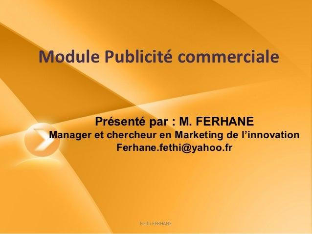 Module Publicité commerciale         Présenté par : M. FERHANE Manager et chercheur en Marketing de l'innovation          ...