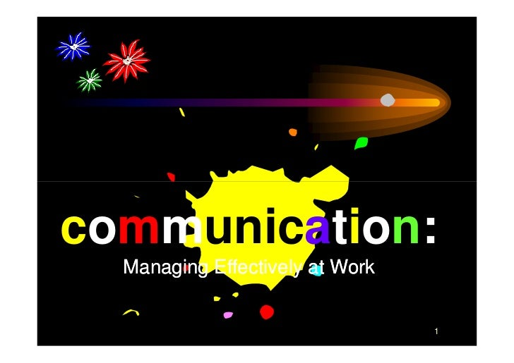 communication:  Managing Effectively at Work                                 1