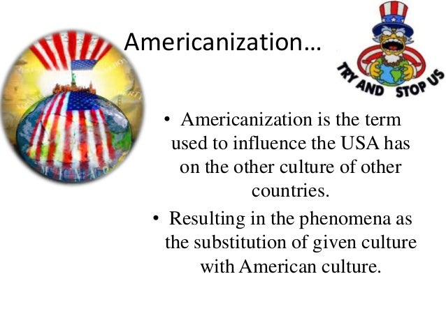 globalization the americanization of the world Globalization of markets also means globalization of culture and americanization an example can be seen in the music industry since the development of hip-hop in the 1980's, rap music has continued to spread to other cultures around the globe.