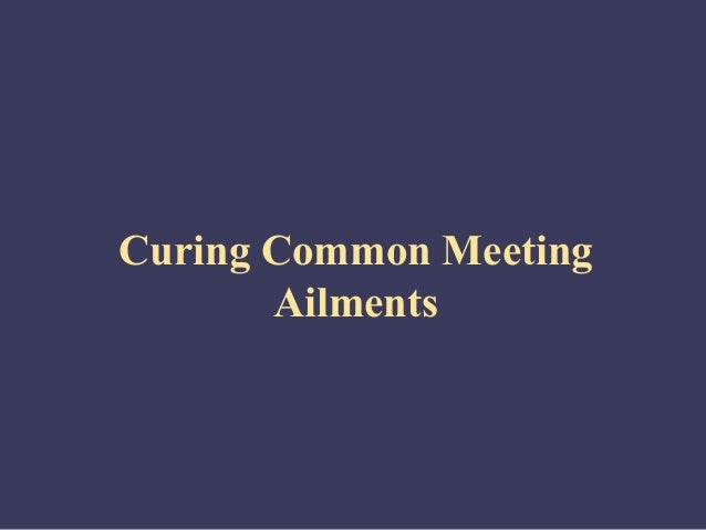 Curing Common Meeting       Ailments