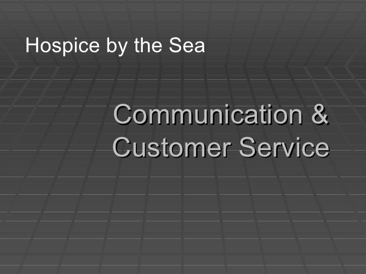 Communication & Customer Service Hospice by the Sea