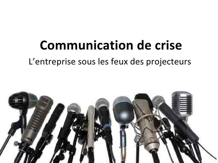 Communication de crise L'entreprise sous les feux des projecteurs