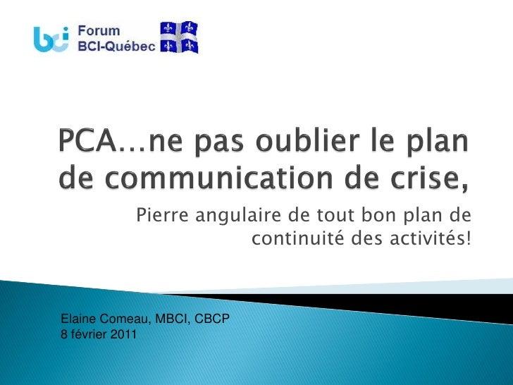 Pierre angulaire de tout bon plan de                       continuité des activités!Elaine Comeau, MBCI, CBCP8 février 2011