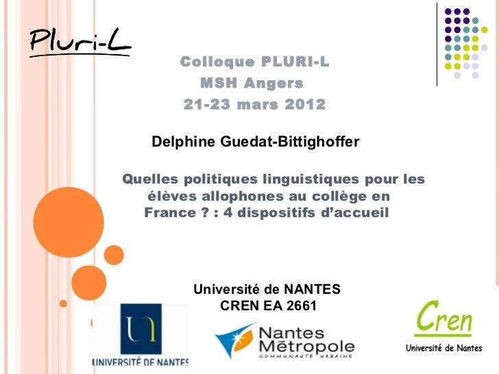 Colloque PLURI-L          MSH Angers        21-23 mars 2012   Delphine Guedat-BittighofferQuelles politiques linguistiques...