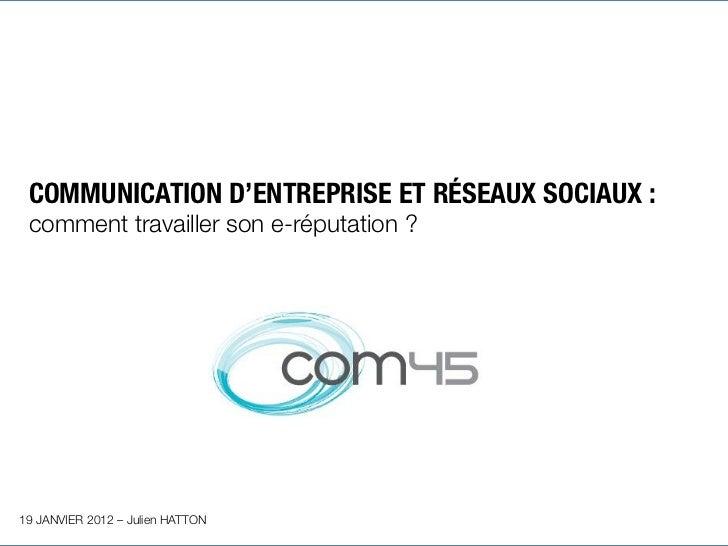 COMMUNICATION D'ENTREPRISE ET RÉSEAUX SOCIAUX : comment travailler son e-réputation? 19 JANVIER 2012 – Julien HATTON