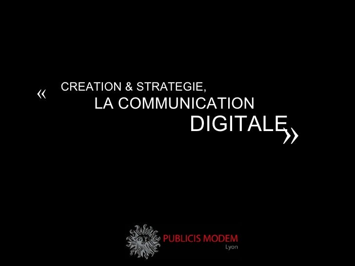 CREATION & STRATEGIE, LA COMMUNICATION DIGITALE «  »