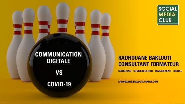 COMMUNICATION DIGITALE VS COVID-19 RADHOUANE BAKLOUTI CONSULTANT FORMATEUR MARKETING – COMMUNICATION – MANAGEMENT – DIGITA...