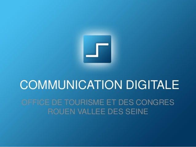 COMMUNICATION DIGITALE OFFICE DE TOURISME ET DES CONGRES ROUEN VALLEE DES SEINE