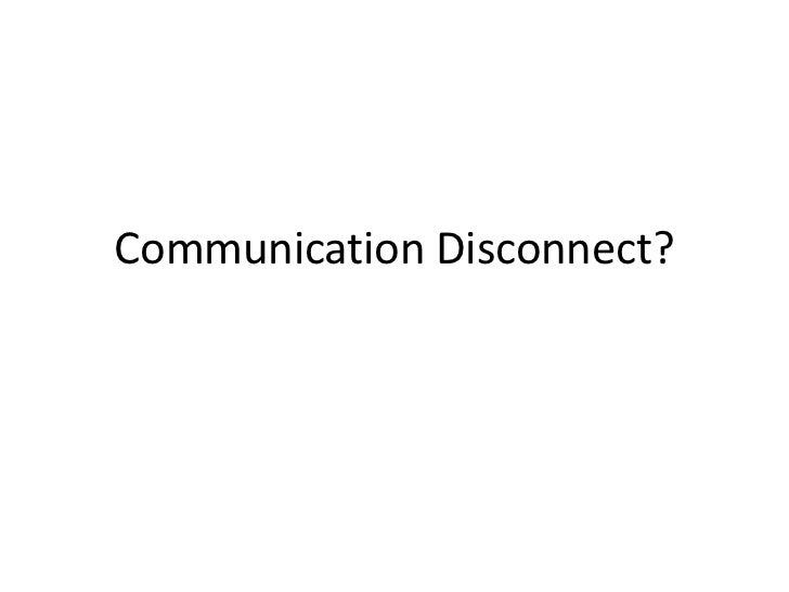 Communication Disconnect?