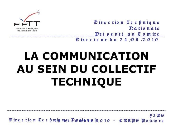 LA COMMUNICATION AU SEIN DU COLLECTIF TECHNIQUE Direction Technique Nationale Présenté au Comité Directeur du 24/09/2010  ...