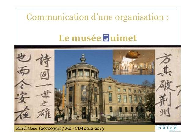 Communication d'une organisation :                    Le musée                 uimetMaryl Genc (20700354) / M2 - CIM 2012-...