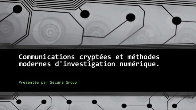 Communications cryptées et méthodes modernes d'investigation numérique. Presentée par Secure Group