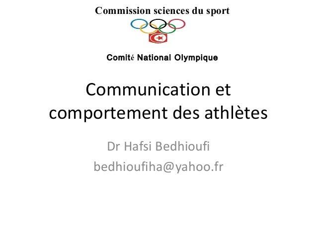 Communication etcomportement des athlètesDr Hafsi Bedhioufibedhioufiha@yahoo.frCommission sciences du sportComité National...