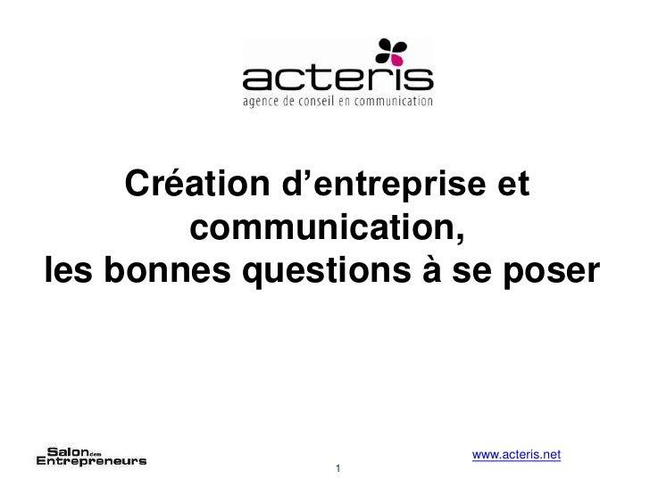 Création d'entreprise et communication, les bonnes questions à se poser<br />www.acteris.net<br />