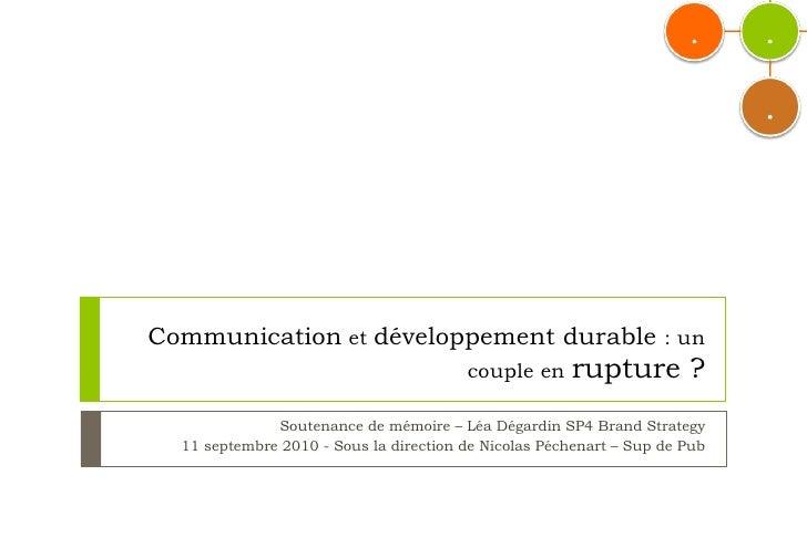Communication  et  développement durable  : un couple en  rupture ? Soutenance de mémoire – Léa Dégardin SP4 Brand Strateg...
