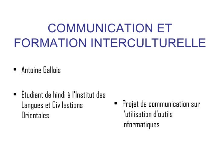 COMMUNICATION ETFORMATION INTERCULTURELLE• Antoine Gallois• Étudiant de hindi à l'Institut des  Langues et Civilastions   ...