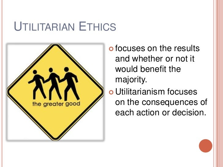 workplace example of utilitarian ethics Utilitarianism is an ethical theory that determines right from wrong by focusing on   for example, assume a hospital has four people whose lives depend upon.