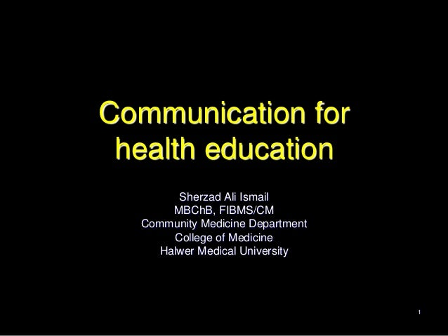 Communication for health education       Sherzad Ali Ismail      MBChB, FIBMS/CM  Community Medicine Department      Colle...