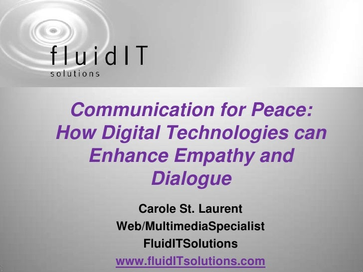 Communication for Peace: How Digital Technologies can Enhance Empathy and Dialogue <br />Carole St. Laurent<br />Web/Multi...