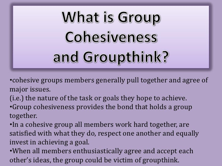 What is Group Cohesiveness<br />and Groupthink?<br /><ul><li>cohesive groupsmembers generally pull together and agree of m...