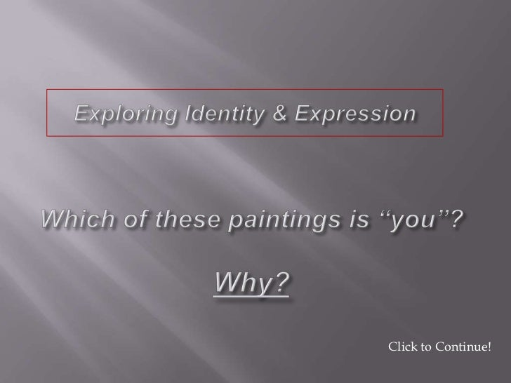 """Exploring Identity & Expression<br />Which of these paintings is """"you""""?Why?<br />Click to Continue!<br />"""