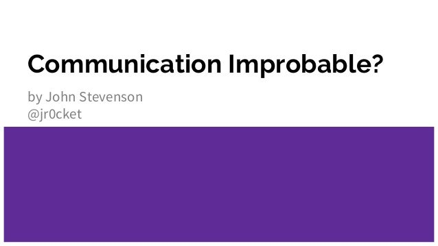 Communication Improbable? by John Stevenson @jr0cket
