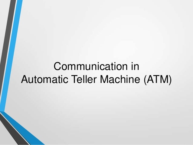 Communication in Automatic Teller Machine (ATM)