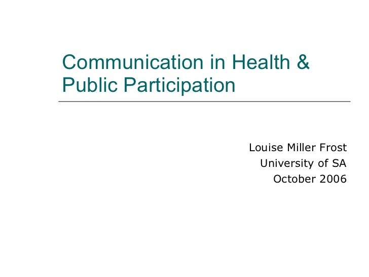 Communication in Health & Public Participation Louise Miller Frost University of SA October 2006