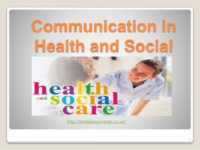 communication and social care Communication is all about making contact with others and being understood   as a social care worker you will use different types of verbal and non-verbal.