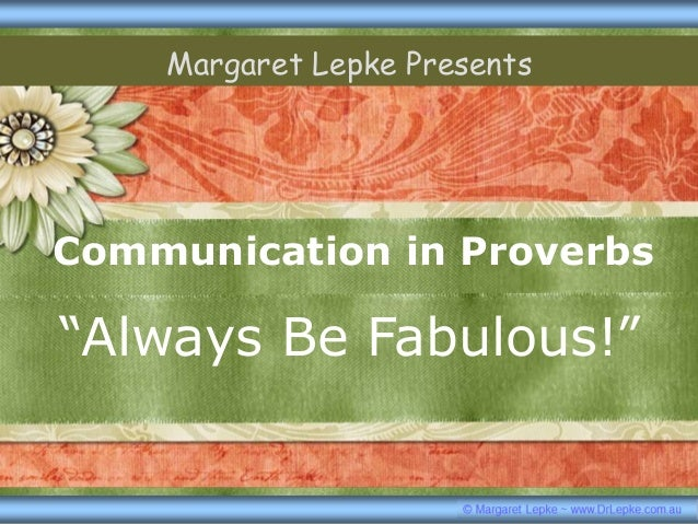 """Communication in Proverbs """"Always Be Fabulous!"""" Margaret Lepke Presents"""