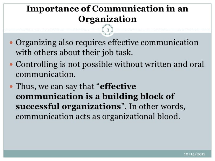 the importance of communication in organizations Communication is therefore an important tool in the organization this is because  of the fact that organizations are essentially made up of people who have to.